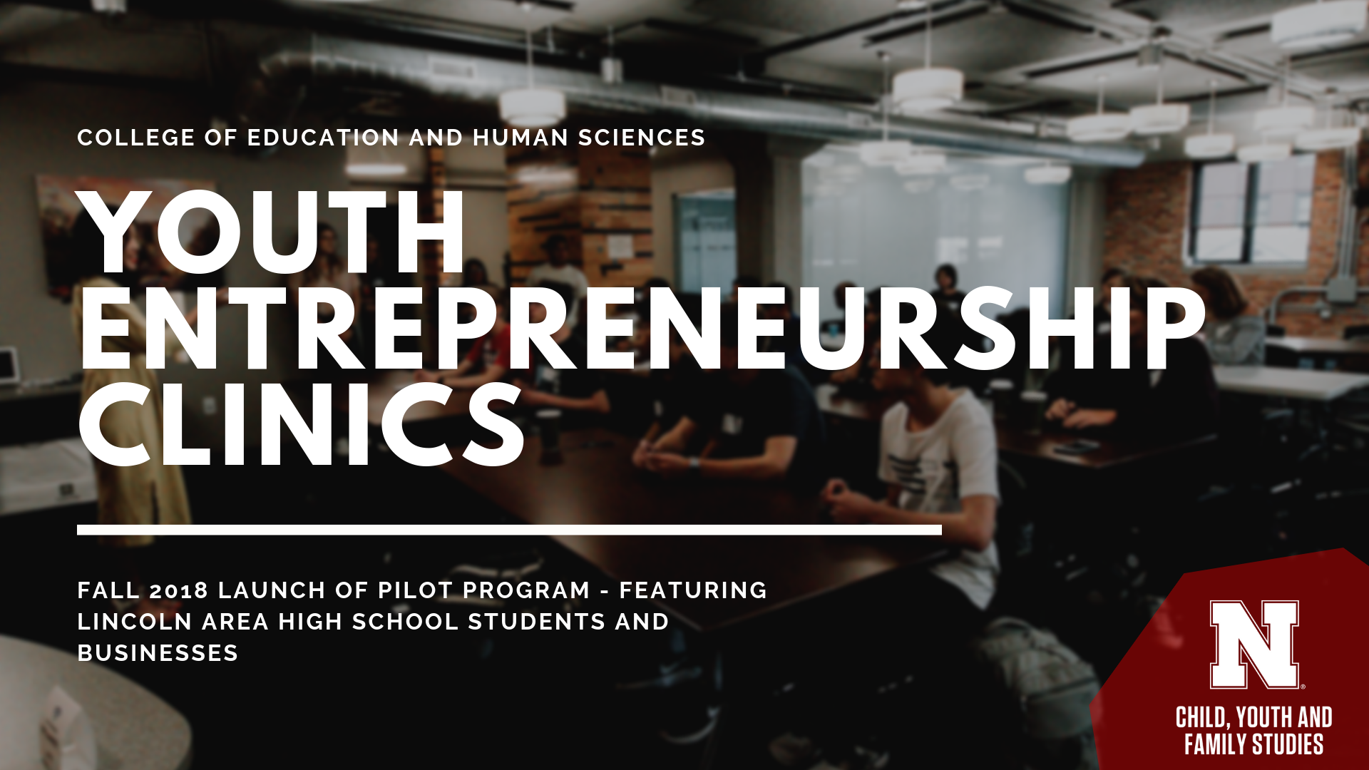 Youth Entrepreneurship Clinics in Child, Youth and Family Studies at the University of Nebraska-Lincoln enter a new pilot phase.